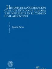 Book Cover of Historia de la Codificación Civil del Estado de Luisiana y su Influencia en el Código Civil Argentino
